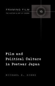 Michael h. Gibbs - Film and Political Culture in Postwar Japan.