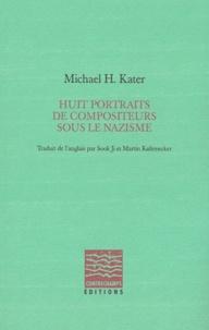 Michael H. Kater - Huit portraits de compositeurs sous le nazisme.