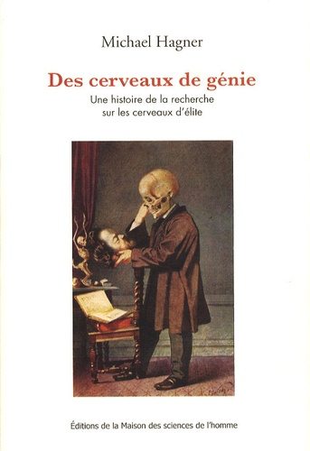 Michael Hagner - Des cerveaux de génie - Une histoire de la recherche sur les cerveaux d'élite.