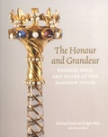 Michael Hall et Ralph Holt - The Honour and Grandeur - Regalia, Gold and Silver at the Mansion House.