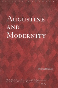 Michael Hanby - Augustine and Modernity.