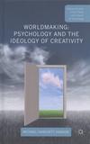 Michael Hanchett Hanson - Worldmaking: Psychology and the Ideology of Creativity.