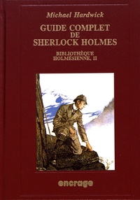 Michael Hardwick - Bibliothèque holmésienne - Volume 2, Guide complet de Sherlock Holmes.