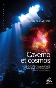 Michael Harner - Cavernes et cosmos - Rencontres chamaniques avec une autre réalité.