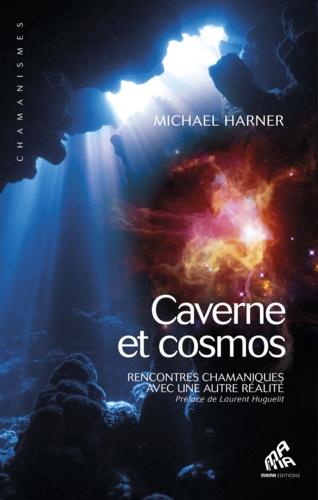 Cavernes et cosmos. Rencontres chamaniques avec une autre réalité