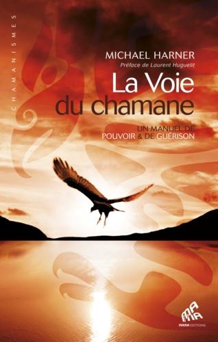 Michael Harner - La Voie du chamane - Un manuel de pouvoir & de guérison.