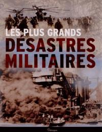 Michael Haskew - Les plus grands désastres militaires.