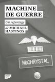 Michael Hastings - Machine de guerre - La véritable et terrifiante histoire de la guerre américaine en Afghanistan.