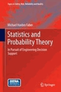 Michael Havbro Faber - Statistics and Probability Theory - In Pursuit of Engineering Decision Support.