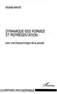 Michaël Hayat - Dynamique des formes et représentation : pour une biopsychologie de la pensée.