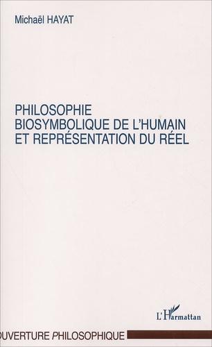 Michaël Hayat - Philosophie biosymbolique et représentation du réel.