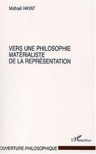 Michaël Hayat - Vers une philosophie matérialiste de la représentation.