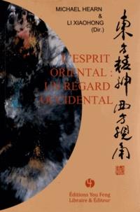 Michael Hearn et Xiaohong Li - L'esprit oriental : un regard occidental.
