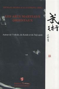 Michael Hearn et Xiaohong Li - Les arts martiaux orientaux - Autour de l'aïkido, du kendo et du taiji quan.
