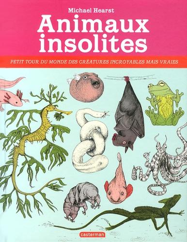 Michael Hearst - Animaux insolites - Petit tour du monde des créatures incroyables mais vraies.