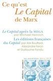 Michael Heinrich et Alix Bouffard - Ce qu'est Le Capital de Marx - Le Capital après la MEGA ; Les éditions françaises du Capital.