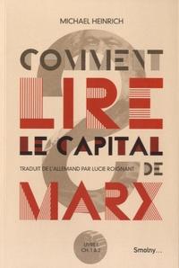 Comment lire le Capital de Marx ?- Introduction à la lecture et commentaire du début du Capital Première partie : Livre I, chapitres 1 et 2 - Michael Heinrich |