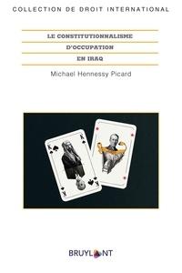 Michael Hennessy Picard - Le constitutionnalisme d'occupation en Iraq.