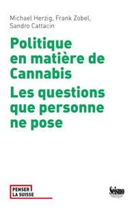 Michael Herzig et Frank Zobel - Politique en matière de cannabis - Les questions que personne ne pose.