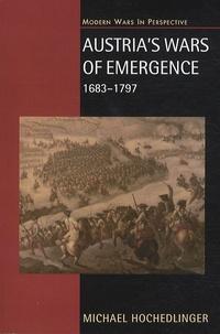 Michael Hochedlinger - Austria's Wars of Emergence - 1683-1795.
