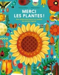 Michael Holland et Philip Giordano - Merci les plantes! - Une célébration haute en couleur du monde.