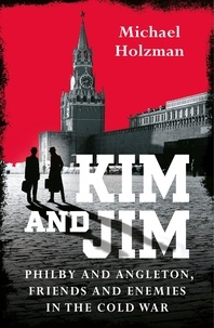 Michael Holzman - Kim and Jim - Philby and Angleton, Friends and Enemies in the Cold War.