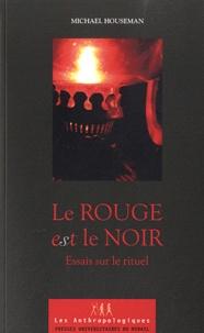 Michael Houseman - Le rouge est le noir - Essai sur le rituel.