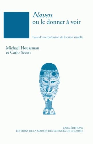 Michael Houseman et Carlo Severi - Naven ou le donner à voir - Essai d'interprétation de l'action rituelle.