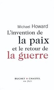 Michael Howard - L'invention de la paix et le retour de la guerre.