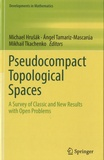 Michael Hrusak et Angel Tamariz-Mascarua - Pseudocompact Topological Spaces - A Survey of Classic and New Results with Open Problems.