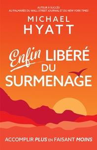 Michael Hyatt - Enfin libéré du surmenage - Accomplir plus en faisant moins.