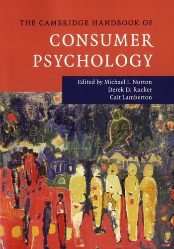 Michael I Norton et Derek D Rucker - The cambridge handbook of Consumer Psychology.
