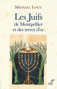 Michaël Iancu et Michaël Iancu - Les Juifs de Montpellier et des terres d'oc.