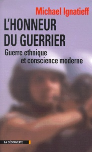Michael Ignatieff - L'honneur du guerrier. - Guerre ethnique et conscience moderne.