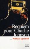 Michael Ignatieff - Requiem pour Charlie Johnson.