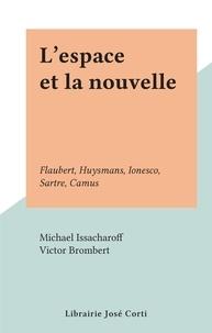 Michael Issacharoff et Victor Brombert - L'espace et la nouvelle - Flaubert, Huysmans, Ionesco, Sartre, Camus.