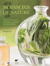 Michael Isted - Boissons de nature - Elaborer 60 recettes purifiantes, relaxantes ou dynamisantes.