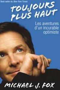 Michael J. Fox - Toujours plus haut - Les aventures d'un incurable optimiste.