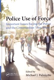Michael J. Palmiotto - Police Use of Force - Important Issues Facing the Police and the Communities They Serve.