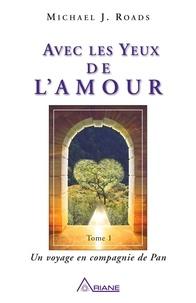 Michael J. Roads et Louis Royer - Avec les yeux de l'Amour tome 1 - Un voyage en compagnie de Pan.