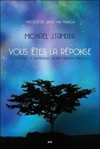 Michael-J Tamura - Vous êtes la réponse - Découvrez et remplissez votre mission spirituelle.