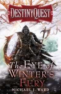 Michael J. Ward - The Eye of Winter's Fury - Destiny Quest Book 3.