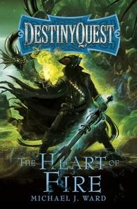 Michael J. Ward - The Heart of Fire - DestinyQuest Book 2.