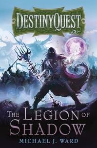 Michael J. Ward - The Legion of Shadow - DestinyQuest Book 1.