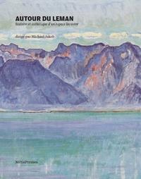 Michael Jakob - Autour du Léman - Histoire et esthétique d'un espace lacustre.