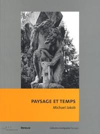 Michael Jakob - Paysage et temps - Comment sortir du musée du paysage contemporain.