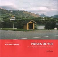 Michael Jakob et Sylvain Duffard - Prises de vue - Un paradigme pour l'observation du paysage.