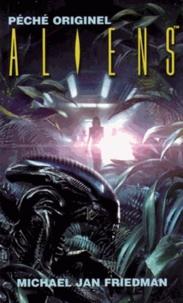 Michael Jan Friedman - Aliens Tome 1 : Péché Originel.