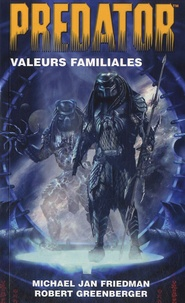 Michael Jan Friedman et Robert Greenberger - Predator  : Valeurs familiales.