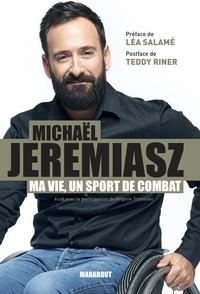 Michaël Jéremiasz et Virginie Troussier - Ma vie est un sport de combat.